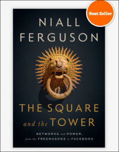 "Featuring Author Niall Ferguson book ""The Square and the Tower"""